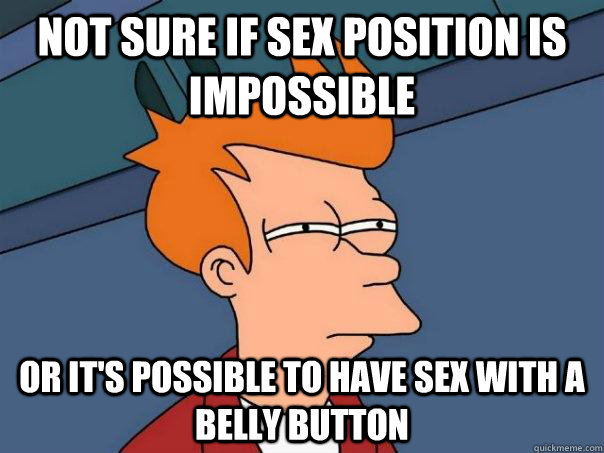 Not sure if sex position is impossible Or it's possible to have sex with a belly button - Not sure if sex position is impossible Or it's possible to have sex with a belly button  Futurama Fry