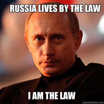 RUSSIA LIVES BY THE LAW I AM THE LAW - RUSSIA LIVES BY THE LAW I AM THE LAW  Scumbag Vladimir Putin
