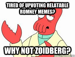 tired of upvoting relatable romney memes? WHY NOT ZOIDBERG?