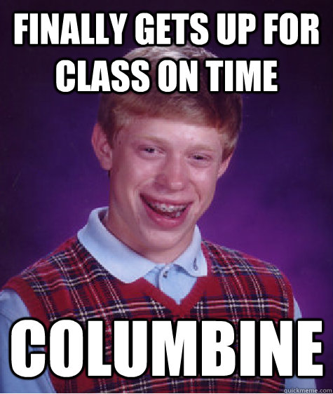 finally Gets up for class on time columbine
