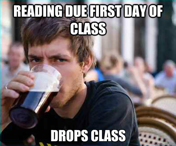 Reading Due First day of class Drops Class - Reading Due First day of class Drops Class  Lazy College Senior