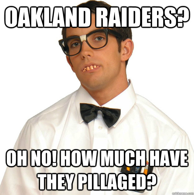 Oakland Raiders? Oh no! how much have they pillaged?
