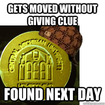 Gets moved without giving clue Found next day - Gets moved without giving clue Found next day  Scumbag Medallion