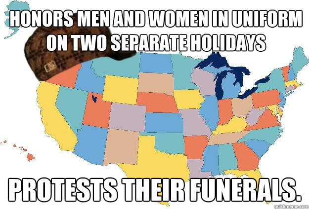 Honors men and women in uniform on two separate holidays Protests their funerals.