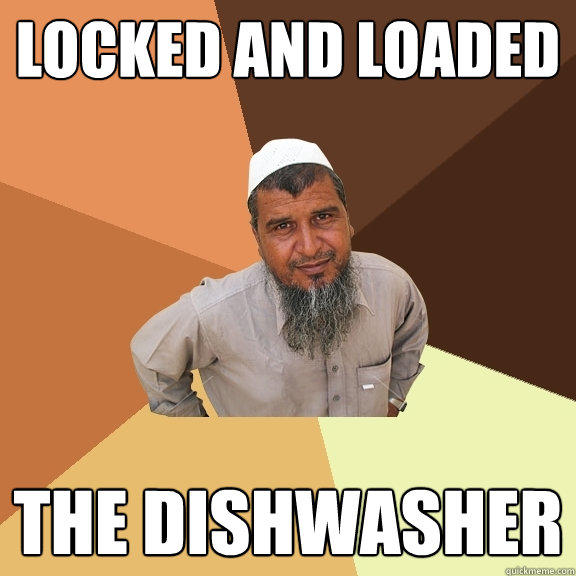 Locked and Loaded The DISHWASHER - Locked and Loaded The DISHWASHER  Ordinary Muslim Man