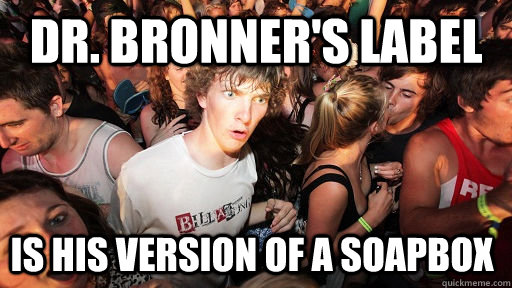 Dr. Bronner's label Is his version of a soapbox - Dr. Bronner's label Is his version of a soapbox  Sudden Clarity Clarence