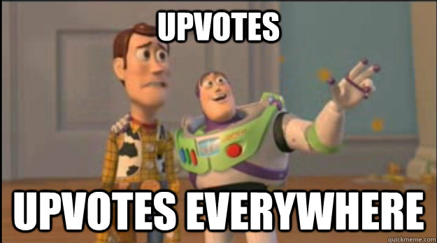 Upvotes Upvotes everywhere - Upvotes Upvotes everywhere  Misc