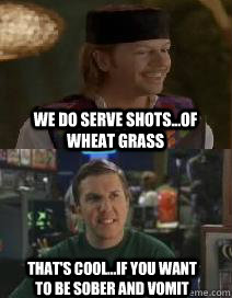 5ef8797719c34b590b768e1994fbfa63b2445d1461f75ced96b0c10e490040c8 we do serve shots of wheat grass that's cool if you want to be