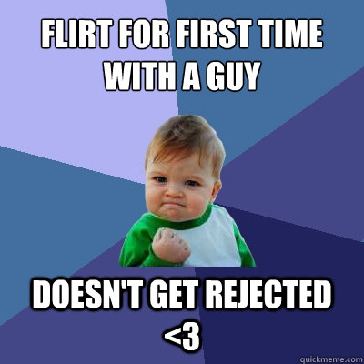 Flirt for first time with a guy Doesn't get rejected <3 - Flirt for first time with a guy Doesn't get rejected <3  Success Kid