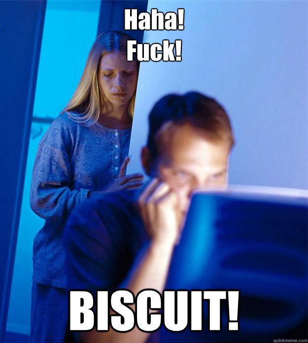 Haha! Fuck! BISCUIT! - Haha! Fuck! BISCUIT!  Redditors Wife