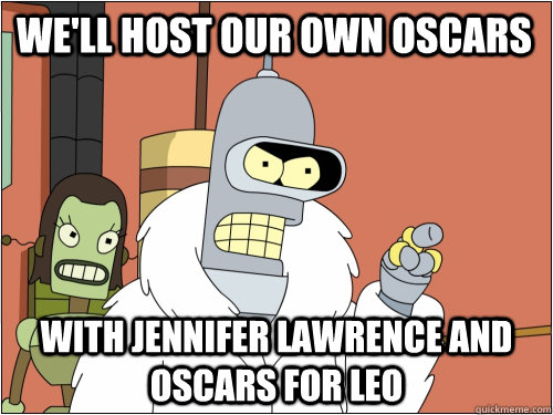 We'll host our own oscars with Jennifer lawrence and oscars for Leo
