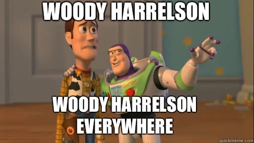 Woody Harrelson Woody Harrelson everywhere - Woody Harrelson Woody Harrelson everywhere  Everywhere