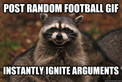 post random football gif instantly ignite arguments - post random football gif instantly ignite arguments  Insidious Racoon 2