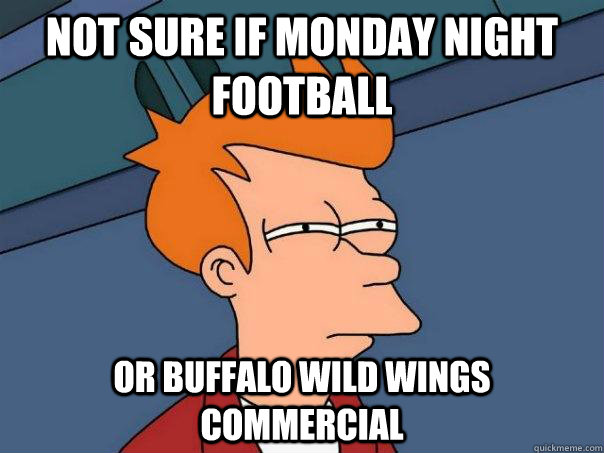 not sure if monday night football or buffalo wild wings commercial - not sure if monday night football or buffalo wild wings commercial  Futurama Fry