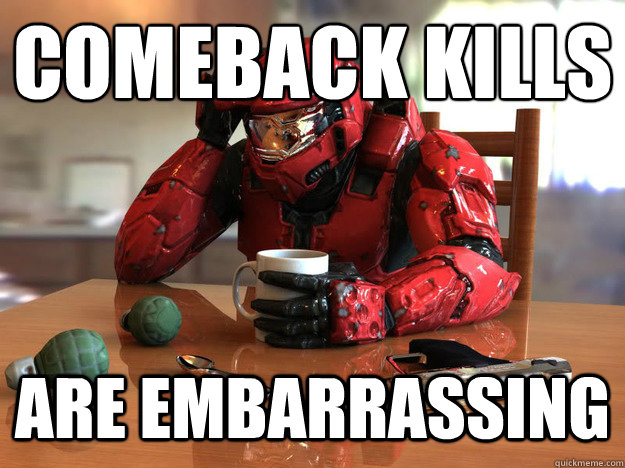 Comeback Kills Are embarrassing