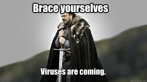 Brace yourselves Viruses are coming. - Brace yourselves Viruses are coming.  Ned stark winter is coming