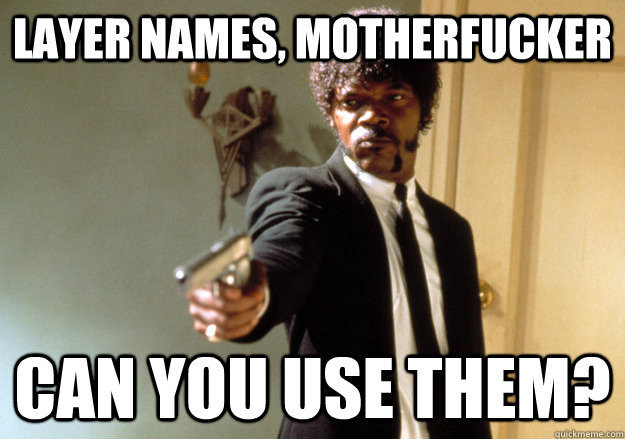 LAYER NAMES, MOTHERFUCKER CAN YOU USE THEM? - LAYER NAMES, MOTHERFUCKER CAN YOU USE THEM?  Samuel L Jackson