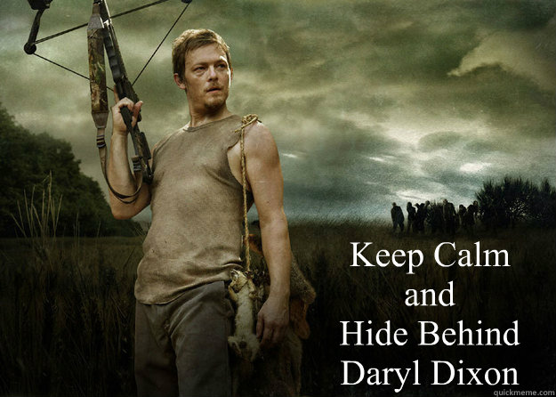 Keep Calm and Hide Behind  Daryl Dixon