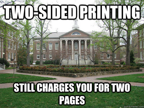 Two-sided Printing Still charges you for two pages - Two-sided Printing Still charges you for two pages  Scumbag University