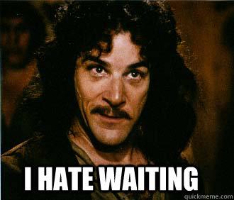 I hate waiting  Princess Bride
