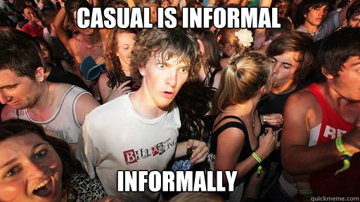 Casual is informal informally - Casual is informal informally  Sudden Clarity Clarence