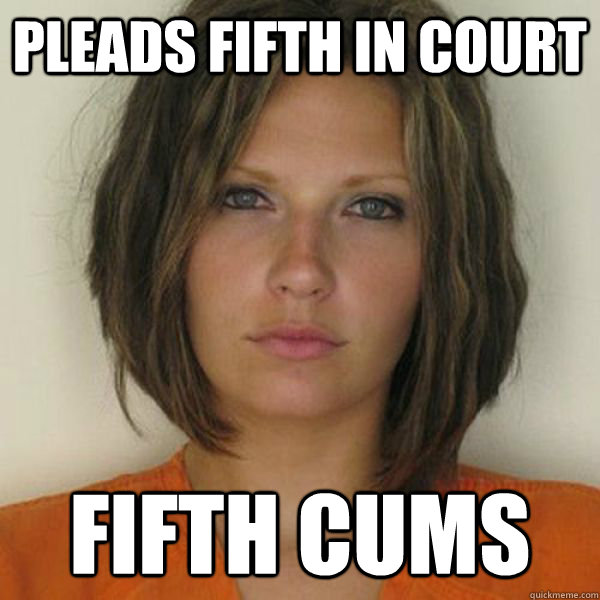 pleads fifth in court fifth cums  - pleads fifth in court fifth cums   Attractive Convict
