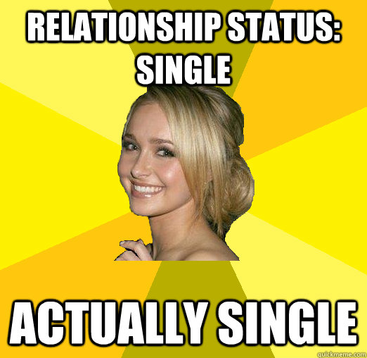 Relationship status: single Actually single - Relationship status: single Actually single  Tolerable Facebook Girl