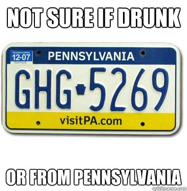 Not sure if drunk Or from Pennsylvania - Not sure if drunk Or from Pennsylvania  Misc