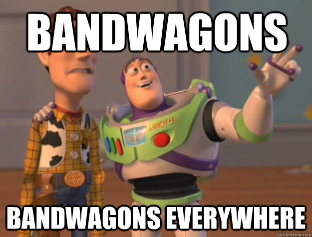 Bandwagons bandwagons everywhere - Bandwagons bandwagons everywhere  Buzz Lightyear