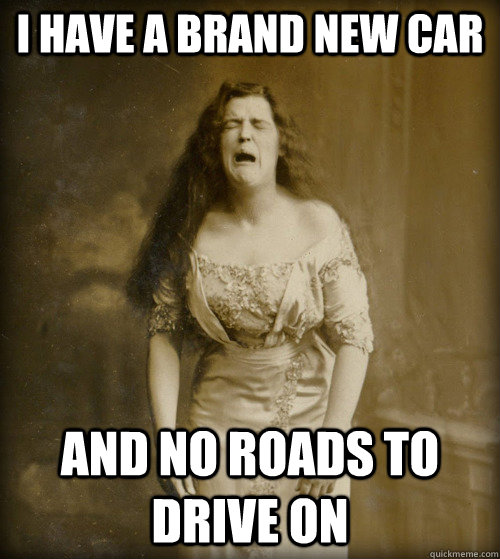 I have a brand new car and no roads to drive on - I have a brand new car and no roads to drive on  1890s Problems
