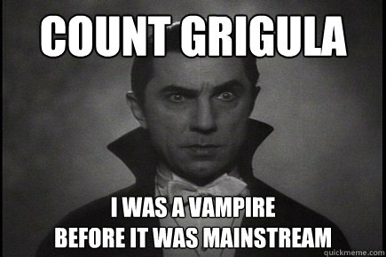 Count grigula I was a vampire Before it was mainstream