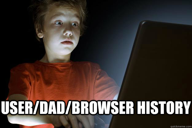 user/dad/browser history -  user/dad/browser history  scared first day on the internet kid