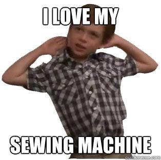 I Love My Sewing Machine Curb Quickmeme