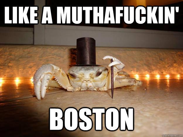 like a muthafuckin' boston - like a muthafuckin' boston  Fancy Crab