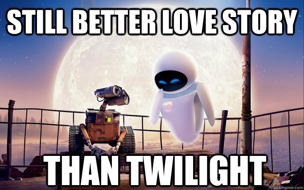 Still better love story than twilight - Still better love story than twilight  Wall E  Eve