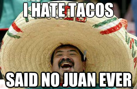 I Hate tacos said no juan ever - I Hate tacos said no juan ever  Merry mexican