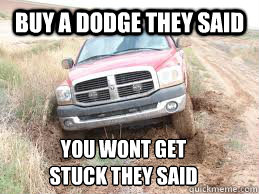 5f59806a963e0089c0c2f95b6b97c15a3430d614d00eb9fae1f72303d9d80e7a buy a dodge they said you wont get stuck they said misc quickmeme