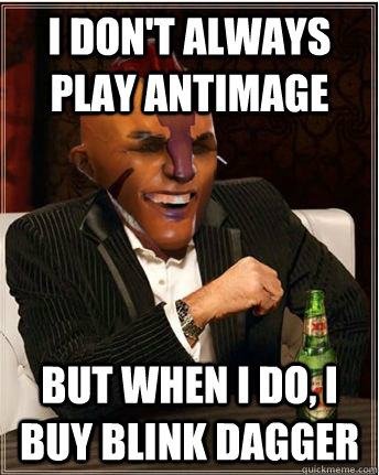 I don't always play antimage but when I do, I buy blink dagger - I don't always play antimage but when I do, I buy blink dagger  Most interesting antimage in the world