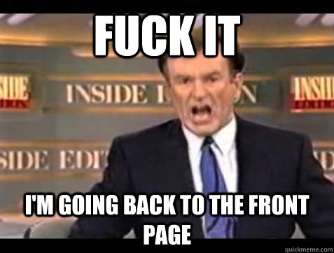Fuck it I'm going back to the front page - Fuck it I'm going back to the front page  Bill OReilly Fuck It