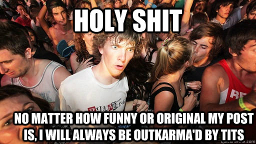 Holy shit No matter how funny or original my post is, i will always be outkarma'd by tits - Holy shit No matter how funny or original my post is, i will always be outkarma'd by tits  Sudden Clarity Clarence