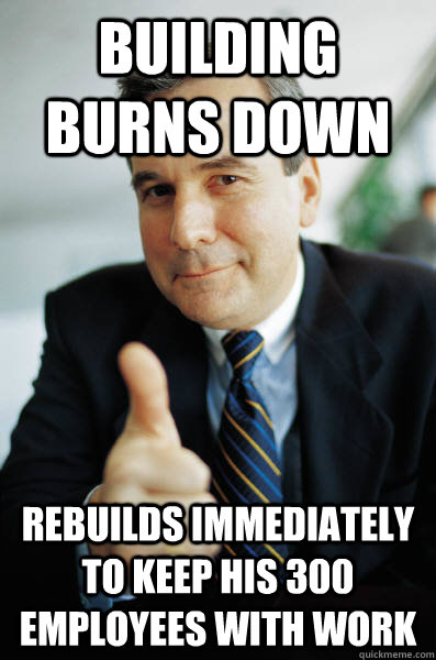 BUILDING burns down Rebuilds immediately to keep his 300 employees with work  - BUILDING burns down Rebuilds immediately to keep his 300 employees with work   Good Guy Boss