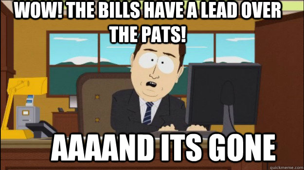 Wow! The Bills have a lead over the Pats!     aaaand its gone - Wow! The Bills have a lead over the Pats!     aaaand its gone  Annnd Its gone