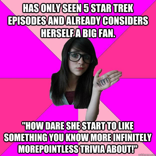 Has only seen 5 Star Trek episodes and already considers herself a big fan.