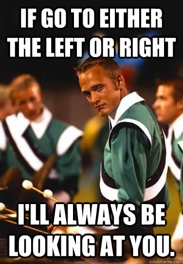 If go to either the left or right I'll always be looking at you.  Extremely Photogenic Marimba Guy