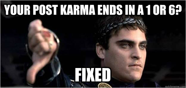 Your post karma ends in a 1 or 6? FIXED  Joaquin Phoenix meme