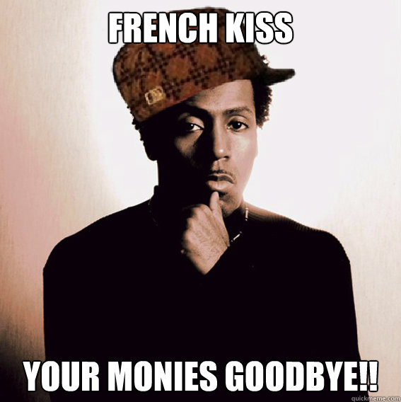 French Kiss Your Monies Goodbye!!