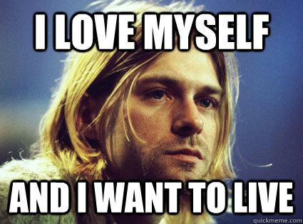 I Love Myself And I Want To Live - I Love Myself And I Want To Live  Kurt Cobain