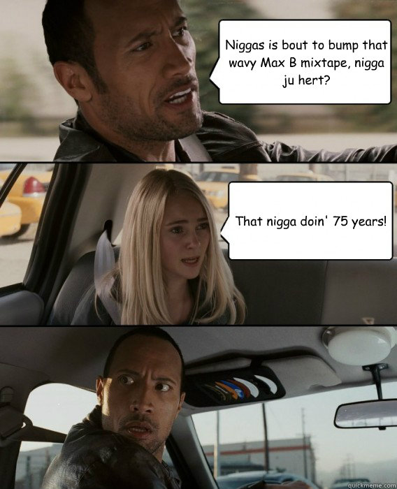 5f94d8a88041ea59c986c12e992ab4a7cb51fb0b0906b4f315560dfd6a79a84c niggas is bout to bump that wavy max b mixtape, nigga ju hert,Mixtape Funny Memes