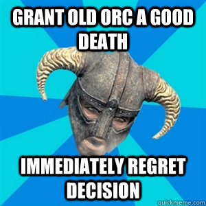 Grant old orc a good death Immediately regret decision