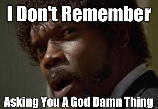 I Don't Remember  Asking You A God Damn Thing - I Don't Remember  Asking You A God Damn Thing  Angry Samuel L Jackson